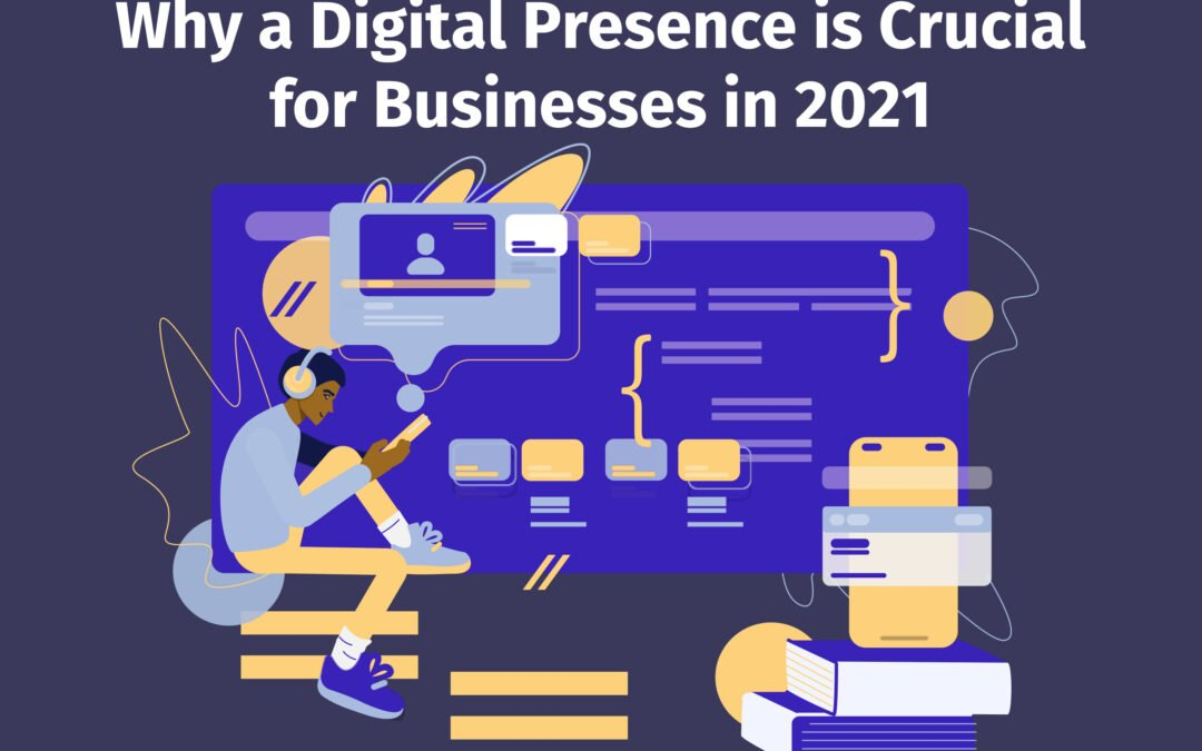 Why a Digital Presence is Crucial for Businesses in 2021